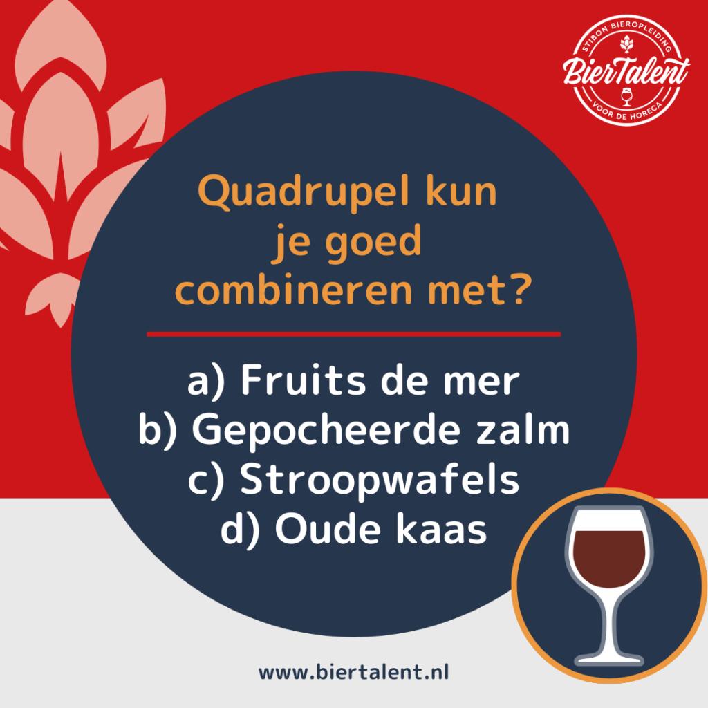 Quizvraag - Quadrupel kun je goed combineren met - BierTalent