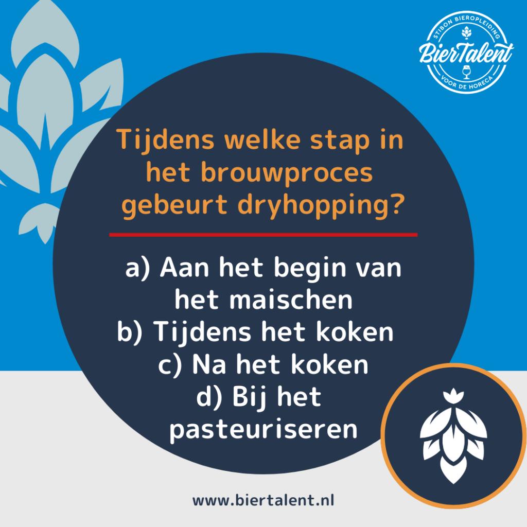 Quizvraag - Tijdens welke stap in het brouwproces gebeurt dryhopping - BierTalent